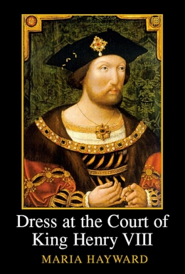 Dr Maria Hayward- Dress at the Court of Henry VIII. Leeds: Maney (2007)